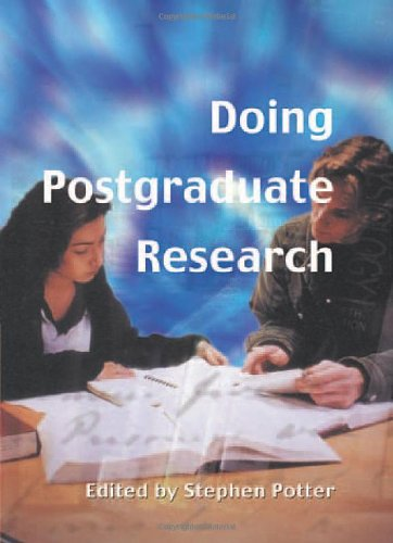Doing Postgraduate Research By Edited by Stephen Potter (Open University, UK)