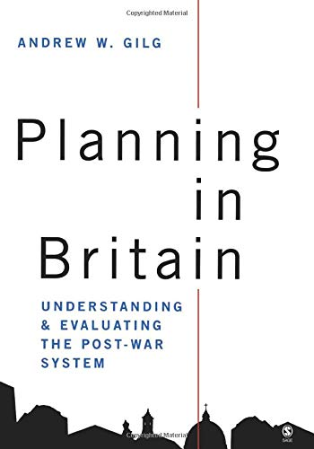 Planning in Britain: Understanding and Evaluating the Post- War System By Professor Andrew W. Gilg
