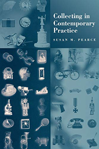 Collecting in Contemporary Practice By Susan Pearce