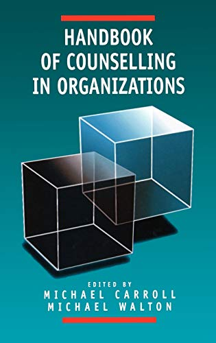 Handbook of Counselling in Organizations By Edited by Michael Carroll