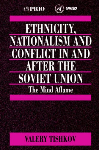 Ethnicity, Nationalism and Conflict in and after the Soviet Union By Valery Tishkov