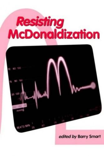Resisting McDonaldization By Barry Smart