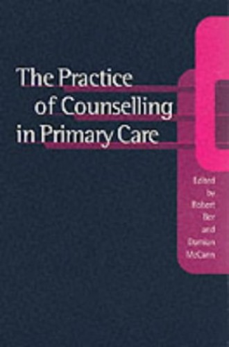 The Practice of Counselling in Primary Care By Robert Bor