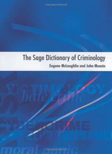 The SAGE Dictionary of Criminology By Edited by Eugene McLaughlin