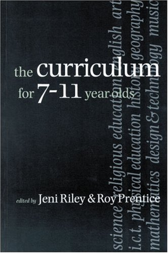 The Curriculum for 7-11 year olds By Jeni Riley