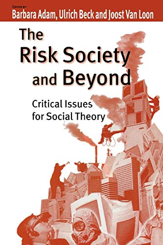 The Risk Society and Beyond: Critical Issues for Social Theory By Edited by Barbara Adam
