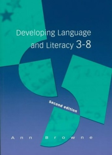 Developing Language and Literacy 3-8 By Ann Browne