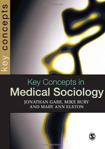 Key Concepts in Medical Sociology (SAGE Key Concepts series) By Jonathan Gabe
