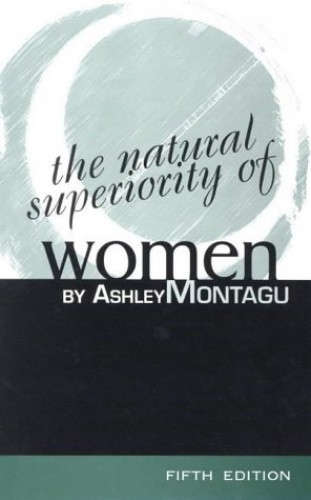 The Natural Superiority of Women By Ashley Montagu