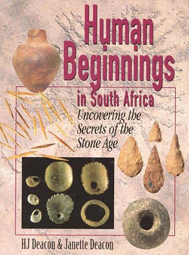 Human Beginnings in South Africa: Uncovering the Secrets of the Stone Age by H.J. Deacon
