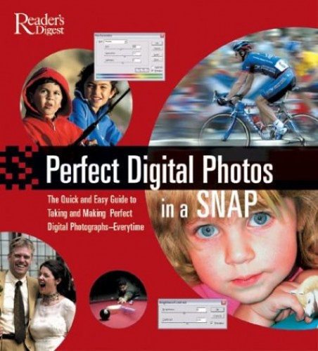 Perfect Digital Photographs in a Snap By Reader's Digest