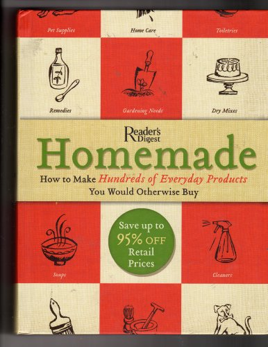 Homemade: A Surprisingly Easy Guide to Making Hundreds of Everyday Products You Would Otherwise Buy By Reader's Digest