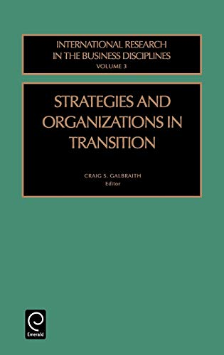Strategies and Organizations in Transition: Vol 3 (International Research in the Business Disciplines) by Edited by Craig S. Galbraith