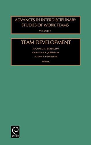 Team Development (Advances in Interdisciplinary Studies of Work Teams) by Edited by Michael M. Beyerlein