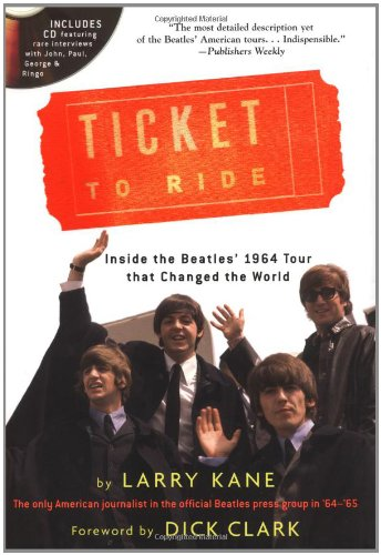 "Ticket to Ride: Inside the ""Beatles"" 1964 Tour That Changed the World by Larry Kane"