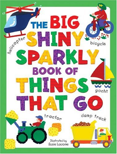 Big Shiny Sparkly Book of Things-That-Go By Susie Lacome