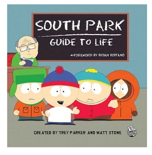The South Park Guide to Life Created by Matt Stone