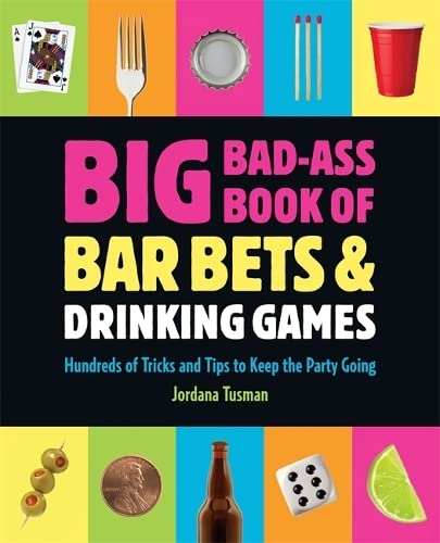 Big Bad-Ass Book of Bar Bets and Drinking Games By Jordana Tusman
