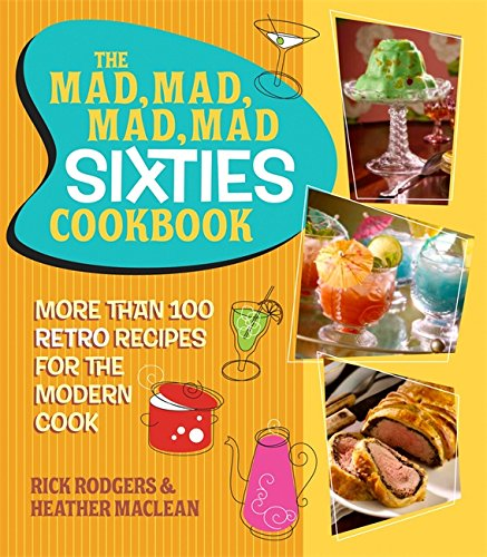 The Mad, Mad, Mad, Mad Sixties Cookbook By Heather Maclean
