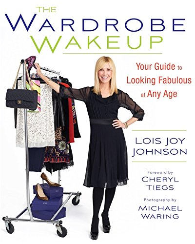 The Wardrobe Wakeup: Your Guide to Looking Fabulous at Any Age By Cheryl Tiegs