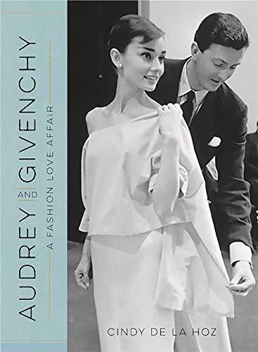 Audrey and Givenchy: A Fashion Love Affair By Cindy De la Hoz