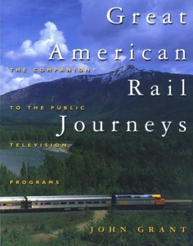 Great American Rail Journeys By John Grant