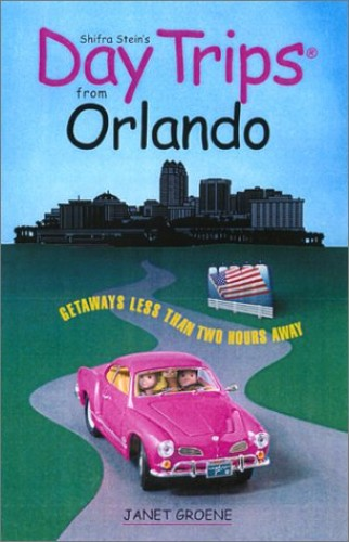 Day Trips from Orlando By Janet Groene