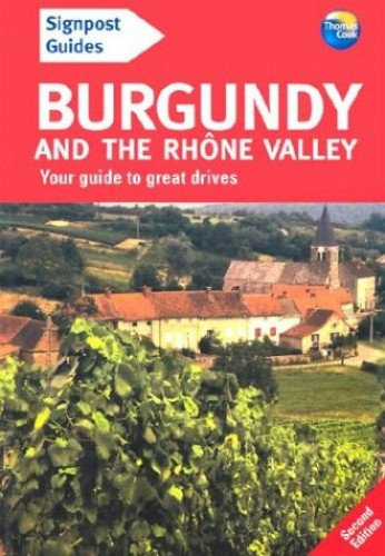 Signpost Guide Burgundy and the Rhone Valley By Andrew Sanger