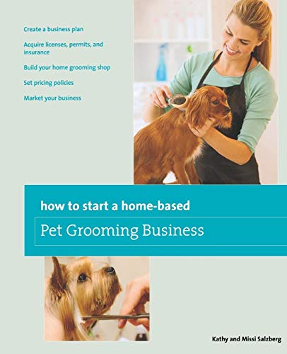 How to Start a Home-based Pet Grooming Business By Kathy Salzberg