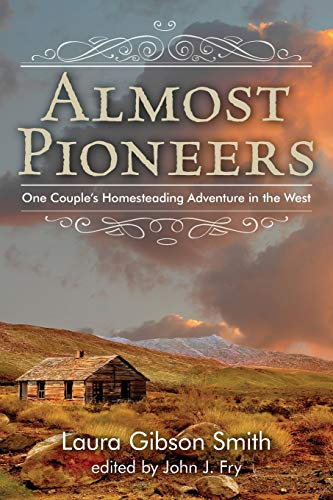 Almost Pioneers: One Couple's Homesteading Adventure in the West by Fry, John