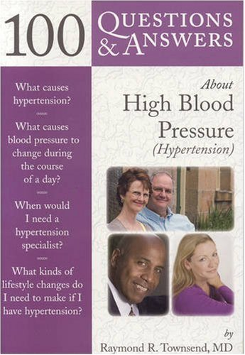 100 Questions & Answers About High Blood Pressure (Hypertension) By Raymond R. Townsend