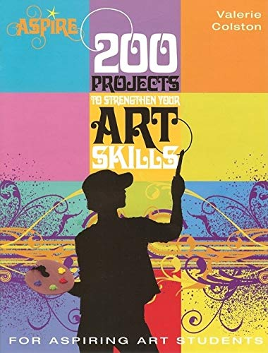 200 Projects to Strengthen Your Art Skills (Aspire) By Valerie Colston