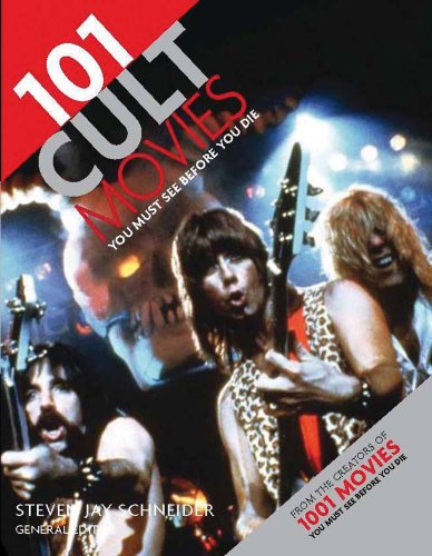101 Cult Movies You Must See Before You Die By Edited by Steven Jay Schneider, PhD (New York University and Harvard University Massachusetts)
