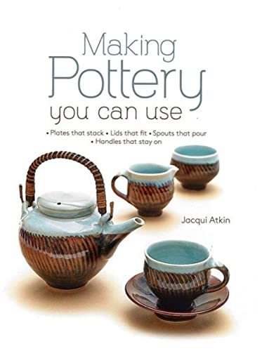 Making Pottery You Can Use By Jacqui Atkin