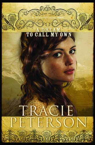 A Dream to Call My Own (Brides of Gallatin County) By Tracie Peterson