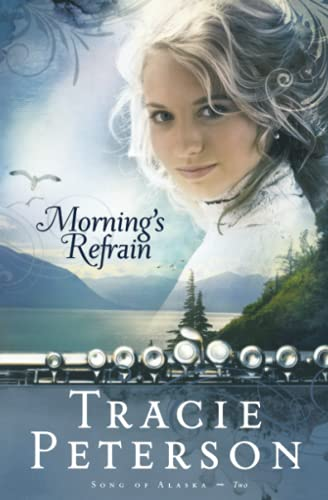Morning's Refrain (Song of Alaska Series, Book 2) By Tracie Peterson