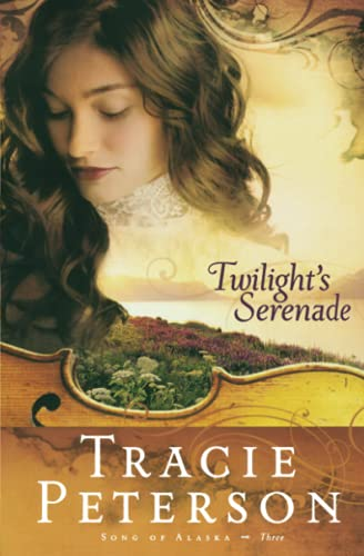 Twilight's Serenade (Song of Alaska Series, Book 3) By Tracie Peterson