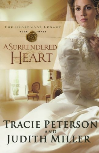 A Surrendered Heart (Broadmoor Legacy, Book 3) By Tracie Peterson