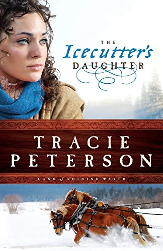 The Icecutter's Daughter (Land of Shining Water) By Tracie Peterson