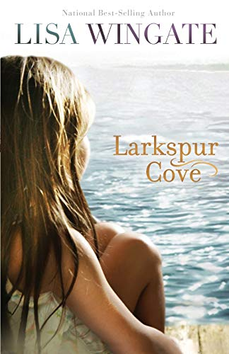 Larkspur Cove (Moses Lake, Book 1) By Lisa Wingate