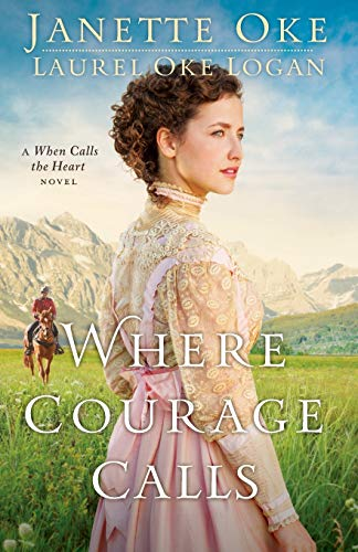 Where Courage Calls: A When Calls the Heart Novel by Janette Oke