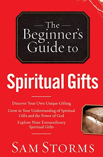 The Beginner's Guide to Spiritual Gifts by Dr Sam Storms