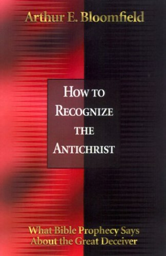 How to Recognize the Antichrist By Arthur E. Bloomfield