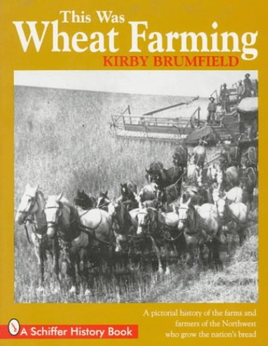 This Was Wheat Farming By Kirby Brumfield