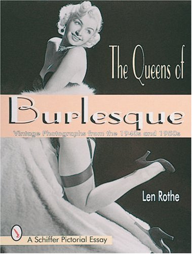 Queens of Burlesque: Vintage Photographs from the 1940s and 1950s By Len Rothe