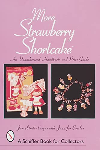 More Strawberry Shortcake: An Unauthorized Handbook and Price Guide By Jan Lindenberger