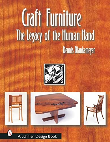 Craft Furniture: The Legacy of the Human Hand By Dennis Blankemeyer