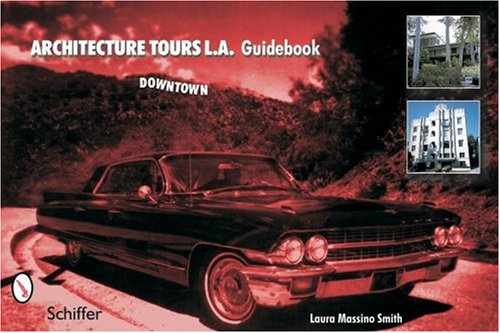 Architecture Tours L.A. Guidebook: Downtown By Laura Massino Smith