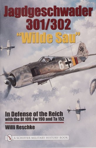Jagdgeschwader 301/302 Wilde Sau: In Defense of the Reich with the Bf 109, Fw 190 and Ta 152 By Willi Reschke