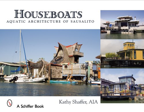 Houseboats: Aquatic Architecture of Sausalito By Kathy Shaffer